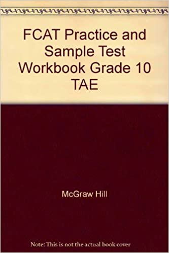 FCAT Practice and Sample Test Workbook Grade 10 TAE: McGraw Hill ...