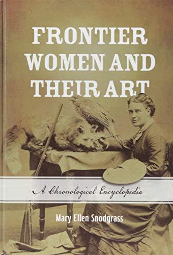 (Frontier Women and Their Art: A Chronological Encyclopedia )