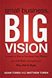 img - for Small Business, Big Vision: Lessons on How to Dominate Your Market from Self-Made Entrepreneurs Who Did it Right book / textbook / text book