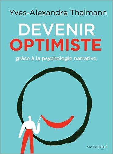 Devenir optimiste grâce a la psychologie narrative - Yves-Alexandre Thalmann