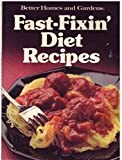 Fast Fixin' Diet Recipes, Better Homes and Gardens Editors, 0696017563