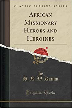 Book African Missionary Heroes and Heroines (Classic Reprint) by H. K. W. Kumm (2015-09-27)