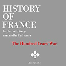 History of France: The Hundred Years' War Audiobook by Charlotte Yong Narrated by Paul Spera