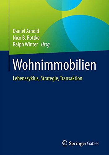Wohnimmobilien: Lebenszyklus, Strategie, Transaktion Gebundenes Buch – 21. April 2017 Daniel Arnold Nico B Rottke Ralph Winter Springer Gabler