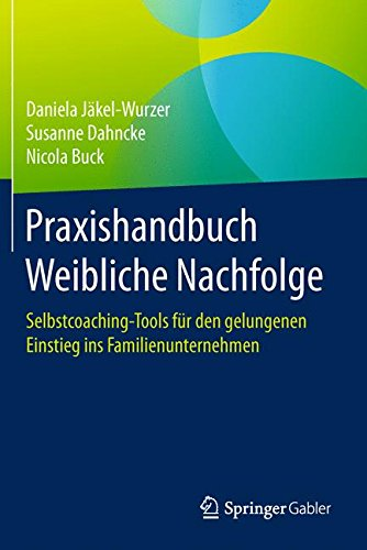 praxishandbuch-weibliche-nachfolge-selbstcoaching-tools-fr-den-gelungenen-einstieg-ins-familienunternehmen