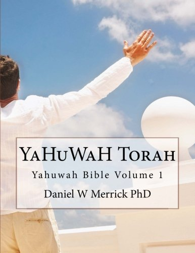 Download YaHuWaH TORAH (YaHuWaH Bible) (Volume 1) ebook