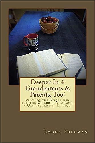 Download bog i tekstformat Deeper In 4 Grandparents & Parents, Too!: Praying the Scriptures for the Children You Love - Old Testament Edition (Deeper In - Praying the Scriptures Book 1) PDF