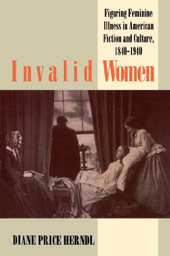 Invalid Women: Figuring Feminine Illness in American Fiction and Culture, 1840-1940