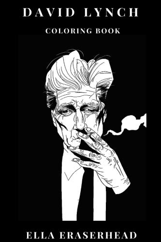 David Lynch Coloring Book: Surreal Universe and Open Interpretation, Transcedental Art and Twin Peaks , Mulholland Drive Theme Inspired Adult Coloring Book (David Lynch Books)