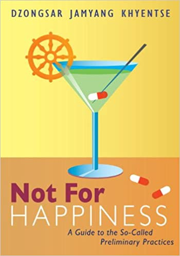 "Image result for Dzongsar Khyentse Rinpoche  ""Not for Happiness: A Guide to the So-Called Preliminary Practices"""