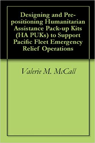 Read Designing and Pre-positioning Humanitarian Assistance Pack-up Kits (HA PUKs) to Support Pacific Fleet Emergency Relief Operations PDF
