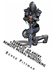 Diary of an Angry Targeted Individual: Remote Neural Monitoring (Mind Control in America Book 4)