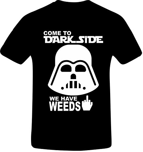 Come to the Dark Side, we have WEEDS, Custom Tshirt (2XL)