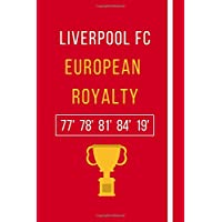 Liverpool FC - European Royalty: Notebook for Liverpool FC Supporters: Gift For LFC Fans To Celebrate Winning the UEFA Champions League 2019