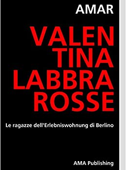 valentina labbrarosse le ragazze dell 39 erlebniswohnung di berlino italian edition kindle. Black Bedroom Furniture Sets. Home Design Ideas