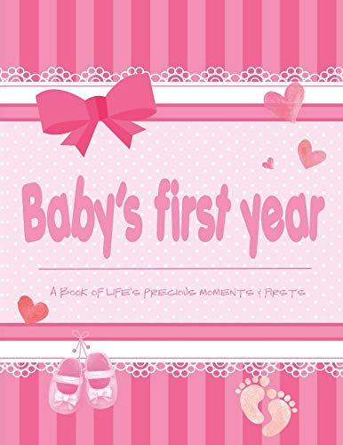 Baby's First Year - A Book of Life's Precious Moments & Firsts: Baby Girl Journal and Photo Album-Simple Journal First Year Memory Book of -
