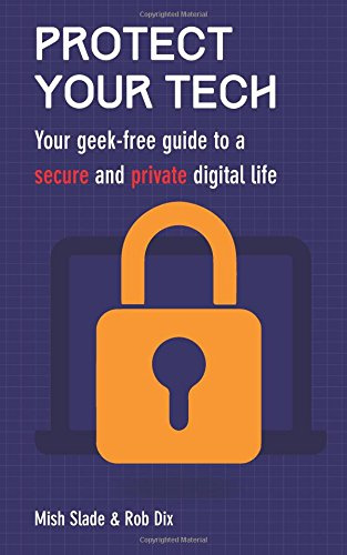 Download Protect Your Tech: Your geek-free guide to a secure and private digital life pdf