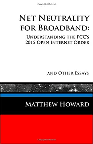 net neutrality for broadband understanding the fcc s open  net neutrality for broadband understanding the fcc s 2015 open internet order and other essays educational series volume 3 matthew howard