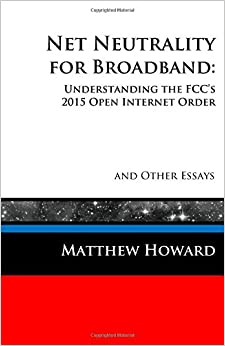 net neutrality for broadband understanding the fcc s open  net neutrality for broadband understanding the fcc s 2015 open internet order and other essays educational series volume 3