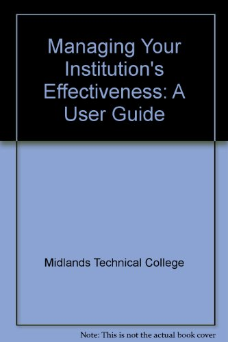 Managing Your Institution's Effectiveness: A User Guide