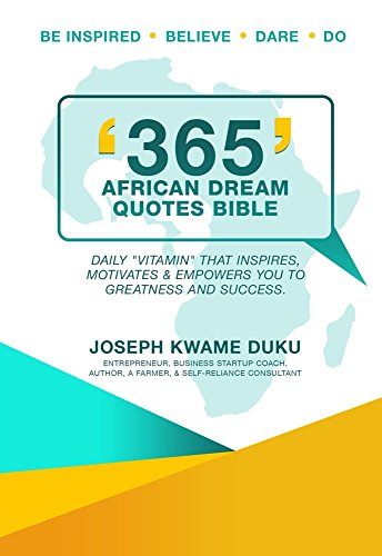 365 African Dream Quote Bible: Daily vitamin that inspires, motivates & Empowers you to greatness and Success. (The African Dream Book 1)