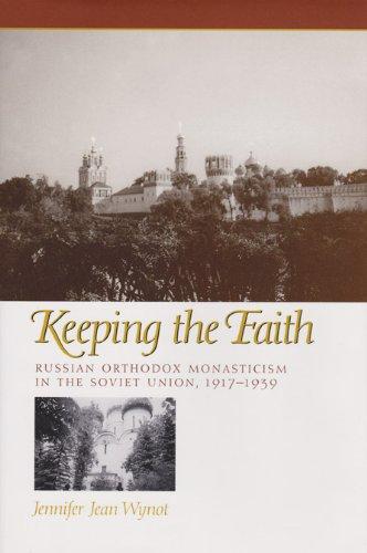 Keeping the Faith: Russian Orthodox Monasticism in the Soviet Union, 1917-1939 (Eugenia & Hugh M. Stewart '26 Series)
