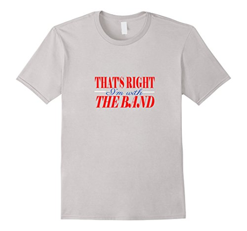 Men's THAT'S RIGHT I'M WITH THE BAND T-SHIRT funny humor gift idea Medium Silver