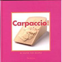 Carpaccio!: 80 Wafer-thin Recipes