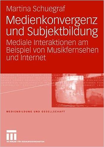 Book Medienkonvergenz und Subjektbildung: Mediale Interaktionen am Beispiel von Musikfernsehen und Internet (Medienbildung und Gesellschaft)