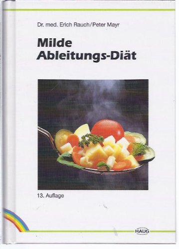 Milde Ableitungs-Diät. Kochrezepte der Milden Ableitungskur. Richtlinien für gesündere Ernährung