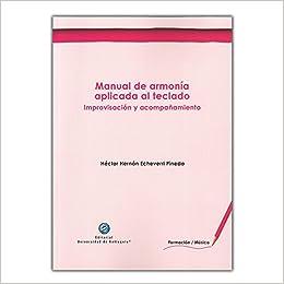 Manual de armonía aplicada al teclado. Improvisación y acompañamiento: Héctor Hernán Echeverri Pineda: 9789587147933: Amazon.com: Books
