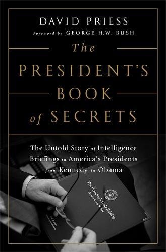 Download The President's Book of Secrets: The Untold Story of Intelligence Briefings to America's Presidents from Kennedy to Obama