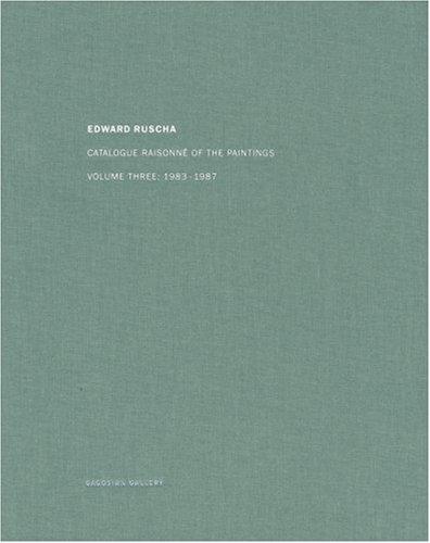 Ed Ruscha: Catalogue Raisonné of the Paintings, Volume Three: 1983-1987