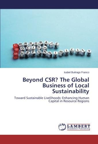 Read Online Beyond CSR? The Global Business of Local Sustainability: Toward Sustainable Livelihoods: Enhancing Human Capital in Resource Regions pdf epub
