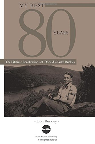 My Best 80 Years: The Lifetime Recollections of Donald Charles Buckley