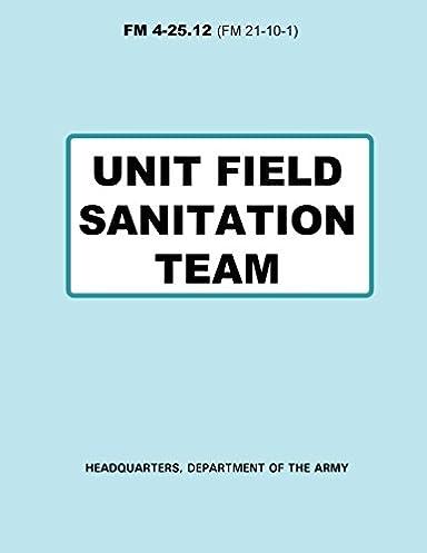 unit field sanitation team fm 4 25 12 department of the army rh amazon com army field sanitation handbook army field sanitation center manual