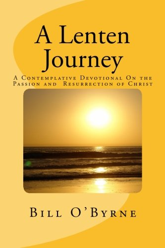 Book cover from A Lenten Journey - paperback: A Contemplative Devotional  On the Passion and  Resurrection of Christ by Bill OByrne