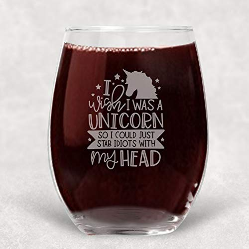 - I wish I was a Unicorn so I Could Stab Idiots with my Head Stemless Wine Glass - Funny Saying 21 oz