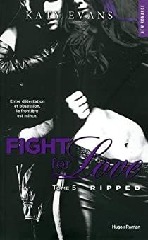 Fight for Love, tome 5 : Ripped par Evans
