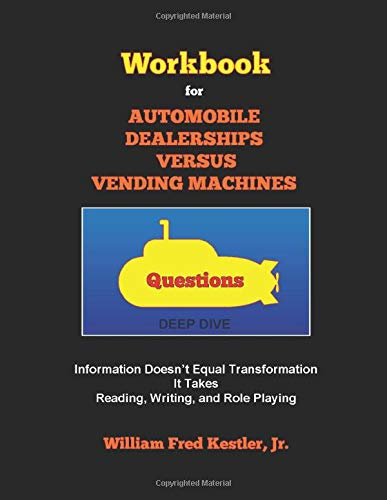 Workbook for AUTOMOBILE DEALERSHIPS VERSUS VENDING MACHINES: Information Doesnt Equal Transformation It Takes Reading, Writing, and Role Playing
