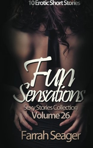 Fun Sensations: 10 Erotic Short Stories (Sexy Stories Collection) (Volume 26) by Farrah Seager (2014-03-13)