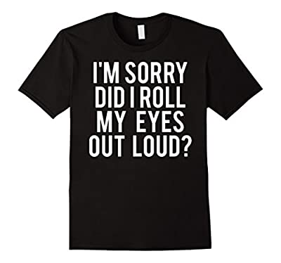Did I roll my eyes out loud T Shirt Funny sarcastic gift tee