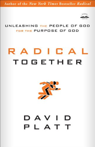 Radical Together: Unleashing the People of God for the Purpose of God cover