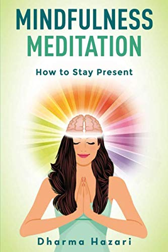 Mindfulness Meditation: Learn to Stay Present in