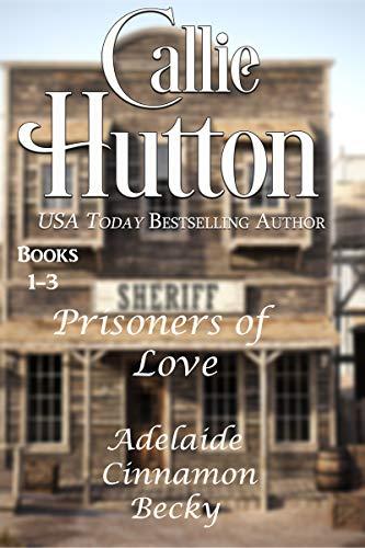 Prisoners of Love   Books 1-3: Adelaide Cinnamon Becky