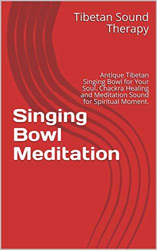 Singing Bowl Meditation Vol.2: Antique Tibetan Singing Bowl for Your Soul. Chackra Healing and Meditation Sound for Spiritual Moment.