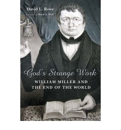 [(God's Strange Work: William Miller and the End of All Things )] [Author: David L. Rowe] [Oct-2008] PDF