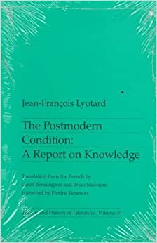 The Postmodern Condition: A Report on Knowledge (Theory and History of Literature, Volume 10) 1st edition by Jean-Francois Lyotard (1984)