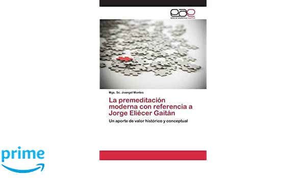Amazon.com: La premeditación moderna con referencia a Jorge Eliécer Gaitán (Spanish Edition) (9783659026416): Montes Mgs. Sc. Joangel: Books