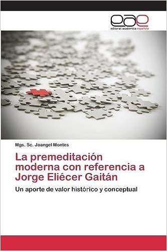 La premeditación moderna con referencia a Jorge Eliécer Gaitán (Spanish Edition) (Spanish)